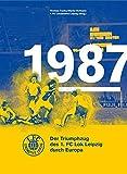 1987. Der Triumphzug des 1. FC Lok Leipzig durch Europa