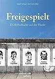 Freigespielt: DDR-Fußballer auf der Flucht